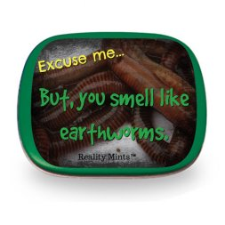 You Smell Like Earthworms Mints