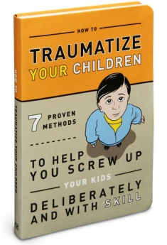 How to Traumatize Your Children Manual
